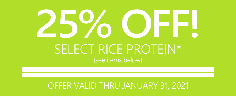 25% OFF SELECT RICE PROTEIN | OFFER VALID THRU JANUARY 31, 2021