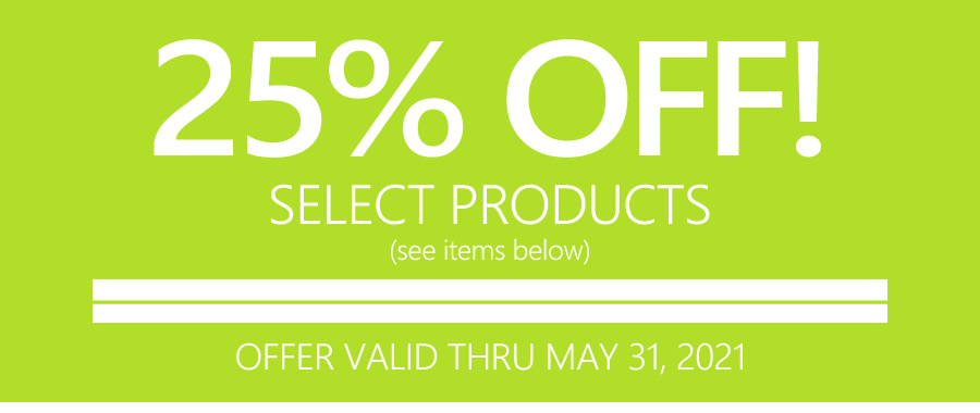 25% OFF SELECT PRODUCTS | OFFER VALID THRU MAY 31, 2021